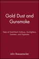 Gold Dust and Gunsmoke: Tales of Gold Rush Outlaws, Gunfighters, Lawmen, and Vigilantes (0471390186) cover image