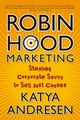 Robin Hood Marketing: Stealing Corporate Savvy to Sell Just Causes (0787981486) cover image