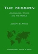 The Mission: Journalism, Ethics and the World (International Topics in Media) (0813821886) cover image