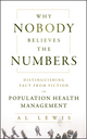 Why Nobody Believes the Numbers: Distinguishing Fact from Fiction in Population Health Management (1118313186) cover image