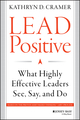 Lead Positive: What Highly Effective Leaders See, Say, and Do (1118658086) cover image
