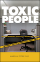 Toxic People: Decontaminate Difficult People at Work Without Using Weapons Or Duct Tape (0470147687) cover image