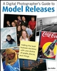 A Digital Photographer's Guide to Model Releases: Making the Best Business Decisions with Your Photos of People, Places and Things (0470378387) cover image