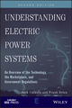 Understanding Electric Power Systems: An Overview of the Technology, the Marketplace, and Government Regulations, 2nd Edition (0470484187) cover image
