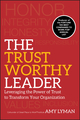 The Trustworthy Leader: Leveraging the Power of Trust to Transform Your Organization (0470596287) cover image