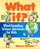 What If: Mind-Boggling Science Questions for Kids (0471176087) cover image