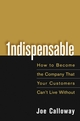 Indispensable: How To Become The Company That Your Customers Can't Live Without  (0471703087) cover image