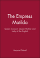 The Empress Matilda: Queen Consort, Queen Mother and Lady of the English (0631190287) cover image
