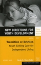 Transition or Eviction: Youth Exiting Care for Independent Living: New Directions for Youth Development, Number 113 (0787997587) cover image
