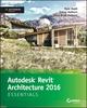 Autodesk Revit Architecture 2016 Essentials: Autodesk Official Press (1119059887) cover image