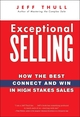 Exceptional Selling: How the Best Connect and Win in High Stakes Sales (0470037288) cover image