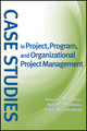 Case Studies in Project, Program, and Organizational Project Management (0470183888) cover image
