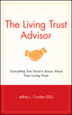 The Living Trust Advisor: Everything You Need to Know About Your Living Trust (0470261188) cover image