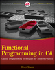 Functional Programming in C#: Classic Programming Techniques for Modern Projects (0470744588) cover image