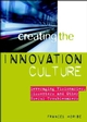 Creating the Innovation Culture: Leveraging Visionaries, Dissenters and Other Useful Troublemakers (0471646288) cover image