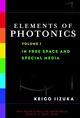Elements of Photonics, Volume I: In Free Space and Special Media (0471839388) cover image