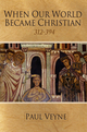 When Our World Became Christian: 312 - 394 (0745644988) cover image