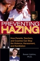 Preventing Hazing: How Parents, Teachers, and Coaches Can Stop the Violence, Harassment, and Humiliation (0787981788) cover image