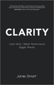 Clarity: Clear Mind, Better Performance, Bigger Results (0857084488) cover image