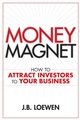 Money Magnet: How to Attract Investors to Your Business (0470157089) cover image