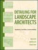 Detailing for Landscape Architects: Aesthetics, Function, Constructibility (0470548789) cover image