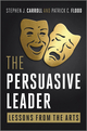 The Persuasive Leader: Lessons from the Arts (0470688289) cover image