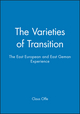 The Varieties of Transition: The East European and East Geman Experience (0745616089) cover image