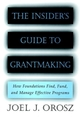 The Insider's Guide to Grantmaking: How Foundations Find, Fund, and Manage Effective Programs (0787952389) cover image
