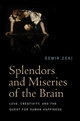 Splendors and Miseries of the Brain: Love, Creativity, and the Quest for Human Happiness (1405185589) cover image