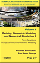 Meshing, Geometric Modeling and Numerical Simulation 1: Form Functions, Triangulations and Geometric Modeling (1786300389) cover image