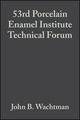 53rd Porcelain Enamel Institute Technical Forum: Ceramic Engineering and Science Proceedings, Volume 13, Issue 5/6 (047031608X) cover image
