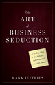 The Art of Business Seduction: A 30-Day Plan to Get Noticed, Get Promoted and Get Ahead (047059618X) cover image
