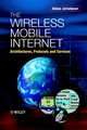 The Wireless Mobile Internet: Architectures, Protocols and Services (047084468X) cover image