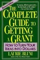 The Complete Guide to Getting a Grant: How to Turn Your Ideas Into Dollars, Revised Edition (047115508X) cover image
