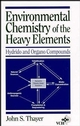 Environmental Chemistry of the Heavy Elements: Hydrido and Organo Compounds (047118568X) cover image