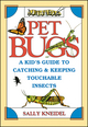 Pet Bugs: A Kid's Guide to Catching and Keeping Touchable Insects (047131188X) cover image