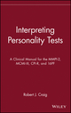 Interpreting Personality Tests: A Clinical Manual for the MMPI-2, MCMI-III, CPI-R, and 16PF (047134818X) cover image