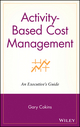 Activity-Based Cost Management: An Executive's Guide (047144328X) cover image