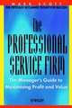 The Professional Service Firm: The Manager's Guide to Maximising Profit and Value  (047149948X) cover image