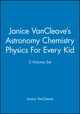 Janice VanCleave's Astronomy Chemistry Physics For Every Kid, 3 Volume Set