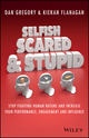 Selfish, Scared and Stupid: Stop Fighting Human Nature And Increase Your Performance, Engagement And Influence (073031278X) cover image