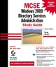 MCSE: Windows 2000 Directory Services Administration Study Guide: Exam 70-217, 2nd Edition (078212948X) cover image