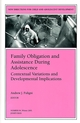 Family Obligation and Assistance During Adolescence: Contextual Variations and Developmental Implications: New Directions for Child and Adolescent Development, Number 94 (078795778X) cover image