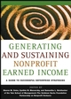 Generating and Sustaining Nonprofit Earned Income: A Guide to Successful Enterprise Strategies, Yale School of Management-The Goldman Sachs Foundation Partnership on Nonprofit Ventures (078797238X) cover image