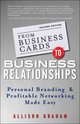 From Business Cards to Business Relationships: Personal Branding and Profitable Networking Made Easy, 2nd Edition (111836418X) cover image