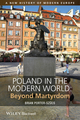 Poland in the Modern World: Beyond Martyrdom (144433218X) cover image