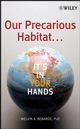 Our Precarious Habitat ... It's In Your Hands  (0470099690) cover image