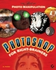 Photoshop for Right-Brainers: The Art of Photo Manipulation (0470113790) cover image