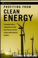 Profiting from Clean Energy: A Complete Guide to Trading Green in Solar, Wind, Ethanol, Fuel Cell, Carbon Credit Industries, and More (0470117990) cover image