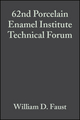 62nd Porcelain Enamel Institute Technical Forum: Ceramic Engineering and Science Proceedings, Volume 21, Issue 5 (0470295090) cover image